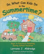 So, What Can Kids Do in the Summertime?: Keys to Practical Parenting During School Vacation