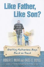 Like Father, Like Son?: Getting Fatherless Boys Back on Track