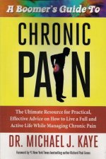 A   Boomer's Guide to Chronic Pain: The Ultimate Resource for Practical, Effective Advice on How to Live a Full and Active Life While Managing Chronic
