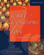 What Wondrous Love: Holy Week in Word and Art (Discussion Guide)