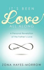 It's Been Love All Along: A Personal Revelation of the Father's Love