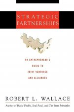 Strategic Partnerships: An Entrepreneur's Guide to Joint Ventures and Alliances