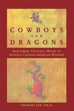 Cowboys and Dragons: Shattering Cultural Myths to Advance Chinese/American Business.