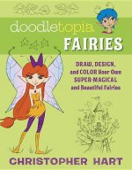 Doodletopia: Fairies: Draw, Design, and Color Your Own Super-Magical and Beautiful Fairies