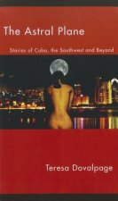 The Astral Plane: Stories of Cuba, the Southwest and Beyond