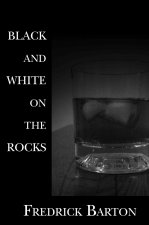 Black and White on the Rocks: With Extreme Prejudice