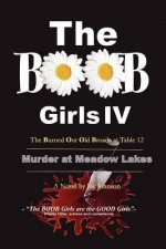 The Boob Girls IV- The Burned Out Old Broads at Table 12: Murder at Meadow Lakes