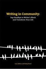 Writing in Community: Say Goodbye to Writer's Block and Transform Your Life