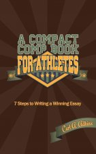 A Compact Comp Book for Athletes: 7 Steps to Writing a Winning Essay