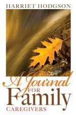 A Journal for Family Caregivers: A Place for Thoughts, Plans and Dreams