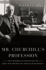Mr. Churchill's Profession: The Statesman as Author and the Book That Defined the