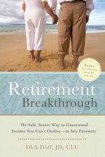 Retirement Breakthrough: The Safe, Secure Way to Guaranteed Income You Can't Outlive--In Any Economy
