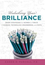 Unlocking Your Brilliance: Smart Strategies for Women to Thrive in Science, Technology, Engineering and Math
