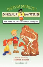 Professor Barrister's Dinosaur Mysteries #3: The Case of the Enormous Eoraptor