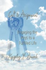 Call to Assignment: Engaging the Keys to a Fulfilled Life