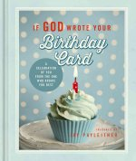 If God Wrote Your Birthday Card: A Celebration of You from the One Who Knows You Best