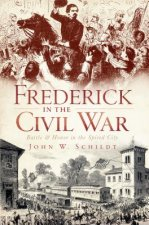 Frederick in the Civil War: Battle & Honor in the Spired City