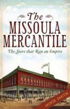 The Missoula Mercantile: The Store That Ran an Empire