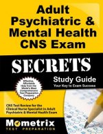 Adult Psychiatric & Mental Health CNS Exam Secrets, Study Guide: CNS Test Review for the Clinical Nurse Specialist in Adult Psychiatric & Mental Healt