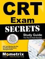 CRT Exam Secrets, Study Guide: CRT Test Review for the Certified Respiratory Therapist Exam