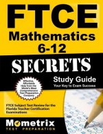 Ftce Mathematics 6-12 Secrets Study Guide: Ftce Test Review for the Florida Teacher Certification Examinations