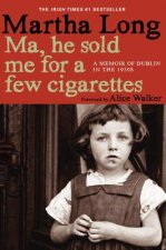 Ma, He Sold Me for a Few Cigarettes: A Memoir of Dublin in the 1950s