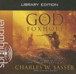 God in the Foxhole: Inspiring True Stories of Miracles on the Battlefield