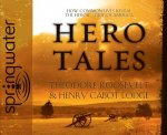 Hero Tales: How Common Lives Reveal the Heroic Spirit of America