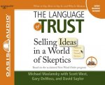 The Language of Trust (Library Edition): Selling Ideas in a World of Skeptics
