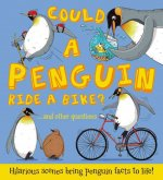 Could a Penguin Ride a Bike?: ...and Other Questions - Hilarious Scenes Bring Penguin Facts to Life!