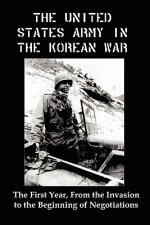 United States Army in the Korean War: The First Year, from the Invasion to the Beginning of Negotiations