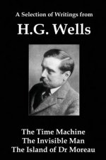 A Selection of Writings from Hg Wells: The Time Machine, the Invisible Man, the Island of Dr Moreau