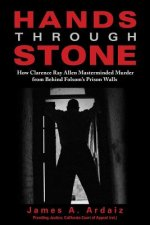 Hands Through Stone: How Clarence Ray Allen Masterminded Murder from Behind Folsom's Prison Walls