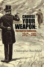 Choose Your Weapon: The Duel in California, 1847 1861
