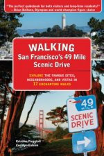 Walking San Francisco S 49 Mile Scenic Drive: Explore the Famous Sites, Neighborhoods, and Vistas in 17 Enchanting Walks