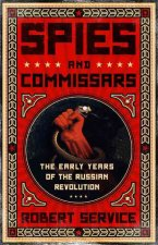 Spies and Commissars: The Early Years of the Russian Revolution