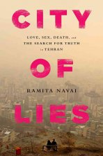 City of Lies: Love, Sex, Death, and the Search for Truth in Tehran