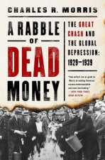 A Rabble of Dead Money: The Great Crash and the Global Depression: 1929-1939