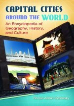 Capital Cities Around the World: An Encyclopedia of Geography, History, and Culture