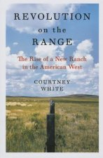 Revolution on the Range: The Rise of a New Ranch in the American West