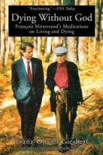 Dying Without God: Francois Mitterrand's Meditations on Living and Dying