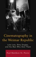 Cinematography in the Weimar Republic: Lola-Lola, Dirty Singles, and the Men Who Shot Them