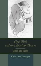 Clyde Fitch and the American Theatre: An Olive in the Cocktail