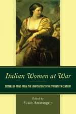 Italian Women at War: Sisters in Arms from the Unification to the Twentieth Century