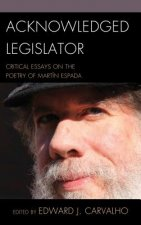 Acknowledged Legislator: Critical Essays on the Poetry of Martin Espada