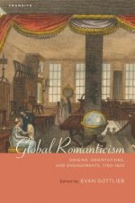 Global Romanticism: Origins, Orientations, and Engagements, 1760 1820