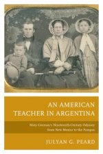 An American Teacher in Argentina: Mary Gorman S Nineteenth-Century Odyssey from New Mexico to the Pampas