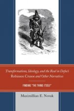 Transformations, Ideology, and the Real in Defoe S Robinson Crusoe and Other Narratives: Finding 'The Thing Itself'