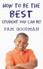 How to Be the Best Student You Can Be!