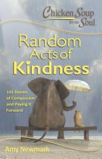 Chicken Soup for the Soul: Random Acts of Kindness: 101 Ispirational Stories about Caring, Compassion and Doing the Right Thing